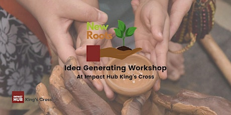 New Roots - Idea Generating Workshop tickets