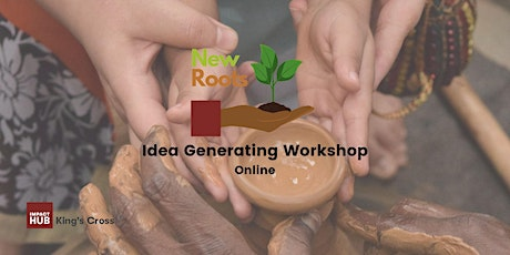 New Roots - Online Idea Generating Workshop tickets