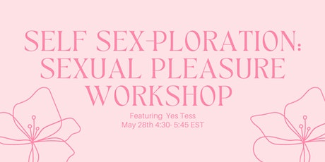 Self Sex-ploration: Sexual Pleasure Workshop with Yes Tess tickets