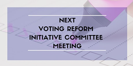 June Voting Reform Initiative Committee Meeting - Remote tickets