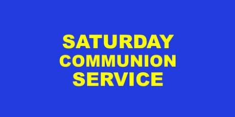 SATURDAY COMMUNION SERVICE tickets