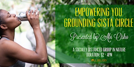 Soul Melanin - Empowering YOU - Grounding in Nature Sista  Circle tickets