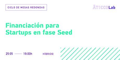 Ciclo de Mesas Redondas Financiación para Startups en fase Seed entradas