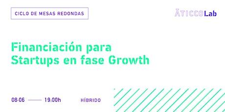 Ciclo de Mesas Redondas Financiación para Startups en fase Growth entradas