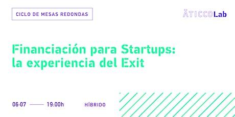 Ciclo de Mesas Redondas Financiación para Startups: la experiencia del Exit entradas
