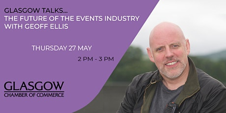 Glasgow Talks... The future of the events industry with Geoff Ellis tickets