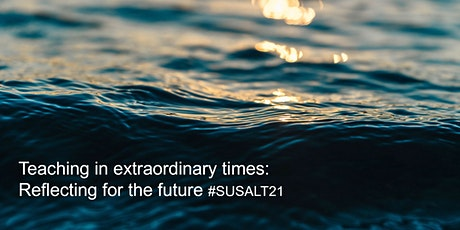 SUSALT21: Teaching in Extraordinary Times - Reflecting for The Future tickets