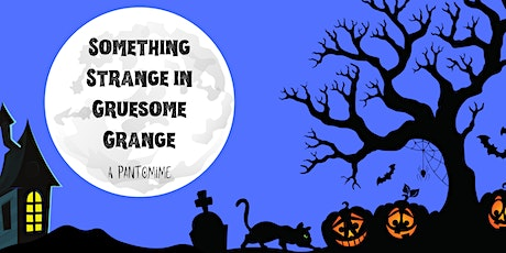 Something Strange in Gruesome Grange  - A Pantomime (Wednesday Night) tickets