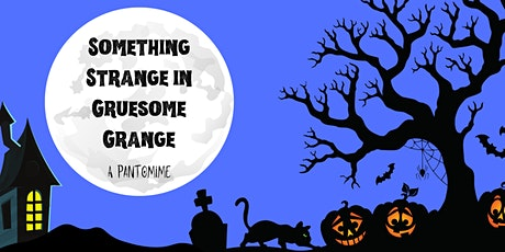 Something Strange in Gruesome Grange - A Pantomime  (Saturday Matinee) tickets