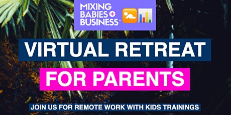 Mixing Babies And Business™: Remote Work (Virtual) Retreat For Parents tickets