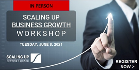 Scaling Up - Business Growth Workshop - (IN PERSON) -  June 8th tickets