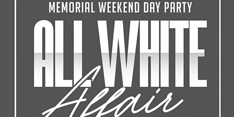 MEMORIAL DAY WEEKEND ALL WHITE AFFAIR tickets