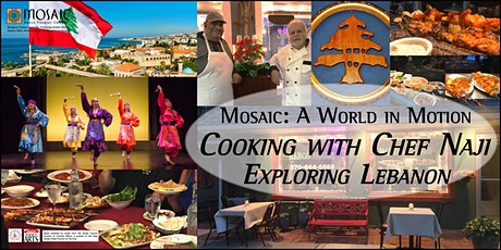 """Mosaic: A World in  Motion --  """"Cooking with Chef Naji: Exploring Lebanon"""" tickets"""