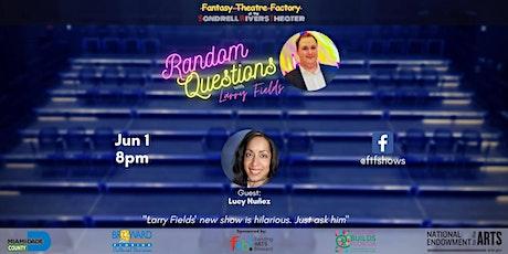 Random Questions with Larry Fields: Lucy Nuñez tickets