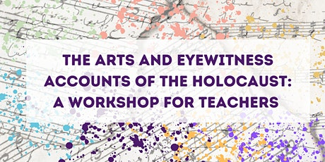 The Arts and Eyewitness Accounts of the Holocaust: A Workshop for Teachers tickets