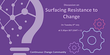 Surfacing Resistance to Change tickets