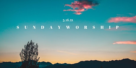 5/16/21 Sideris Church In-Person Sunday Worship Service tickets