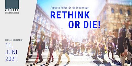 Rethink or die! - Agenda 2030 für die Innenstadt. tickets