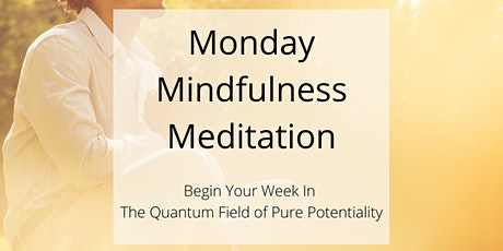 Monday Mindfulness Meditation – The Quantum Field Of Pure Potentiality tickets