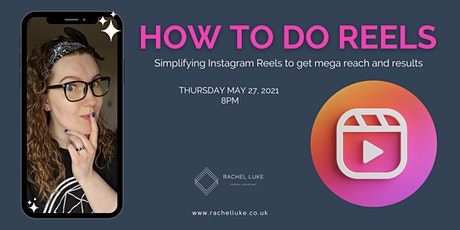 How To Do Reels: Simplifying Instagram Reels to get mega reach and results. tickets