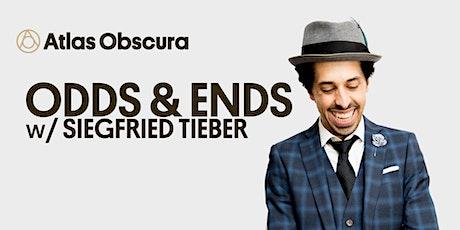 Atlas Obscura Presents: Odds & Ends w/ Siegfried Tieber tickets