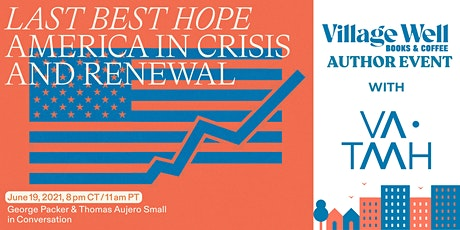 Last Best Hope: America in Crisis and Renewal  - George Packer tickets