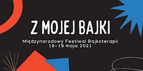 """Międzynarodowy Festiwal Bajkoterapii """"Z MOJEJ BAJKI"""" tickets"""