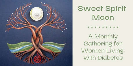 Sweet Spirit Moon:  A Monthly Gathering for Women Living with Diabetes tickets