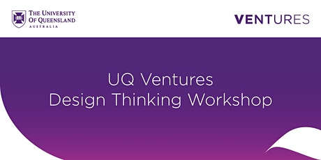 UQ Ventures Design Thinking Workshop tickets
