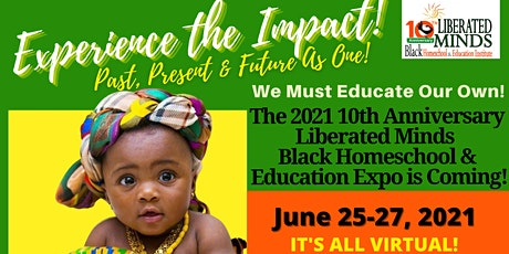 The 2021 10th Anniversary Liberated Minds Black Homeschool & Education Expo tickets