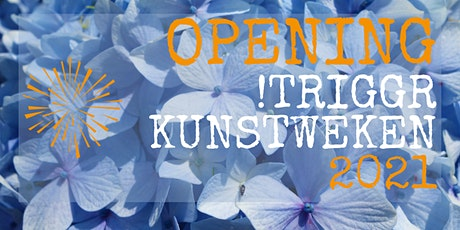 Opening !Triggr Kunstweken 2021 tickets