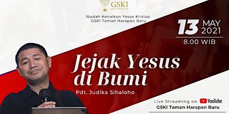 IBADAH KENAIKAN YESUS KRISTUS I 13 MEI 2021, 08.00 WIB I PDT. JUDIKA S. tickets