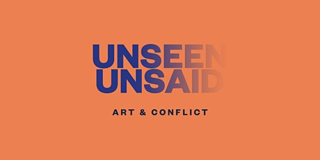 Unseen Unsaid: Art & Conflict tickets