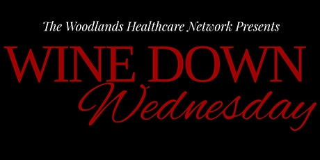 Wine Down Wednesday (Healthcare Happy Hour) - The Woodlands, TX tickets