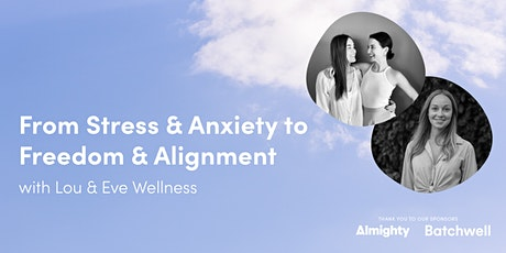 From Stress & Anxiety to Freedom & Alignment with Lou & Eve tickets
