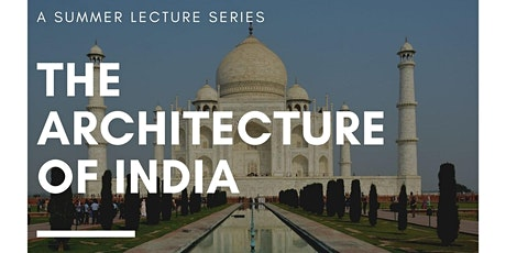 A Summer Series on the Architecture of India - TEN LECTURE BUNDLE tickets