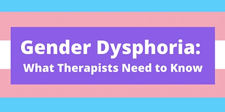Gender Dysphoria: What Therapists Need to Know tickets