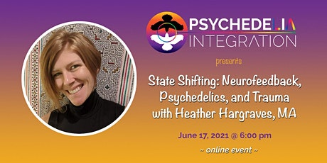 State Shifting: Neurofeedback, Psychedelics & Trauma with Heather Hargraves Tickets