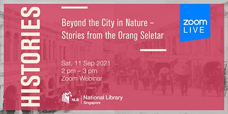 Histories: Beyond the City in Nature – Stories from the Orang Seletar tickets