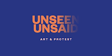 Unseen Unsaid: Art & Protest tickets