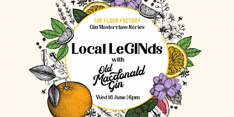 Local LeGINds Masterclass Series - Old Macdonald Gin | 16 June tickets