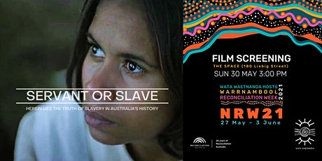 Reconciliation Week Film Screening- Servant or Slave tickets