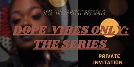 Isis The Artist Presents: Dope Vibes Only‼️The Series tickets