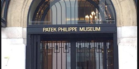 VISITE GUIDEE EXCLUSIVE DU MUSEE PATEK PHILIPPE A GENEVE billets