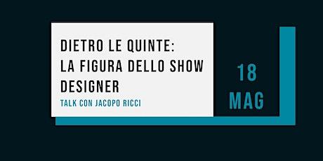 Dietro le quinte: la figura dello Show Designer biglietti