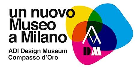 Inaugurazione ADI Design Museum preview soci ADI biglietti