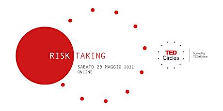 TED Circles maggio 2021: Risk-Taking biglietti
