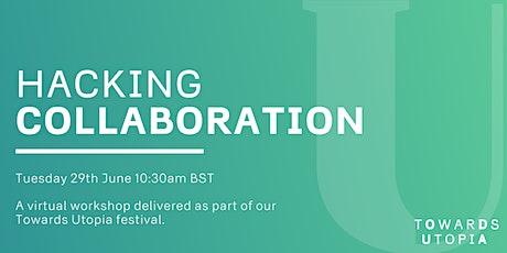 Hacking Collaboration  - Towards Utopia Virtual Festival tickets