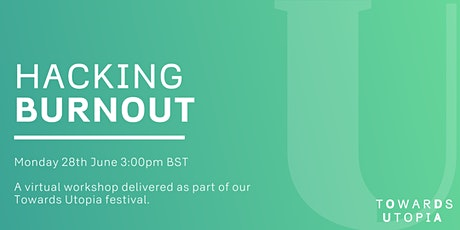 Hacking Burnout - Towards Utopia Virtual Festival tickets