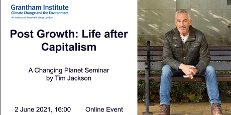 A Changing Planet Seminar- Post Growth:Life after Capitalism by Tim Jackson tickets
